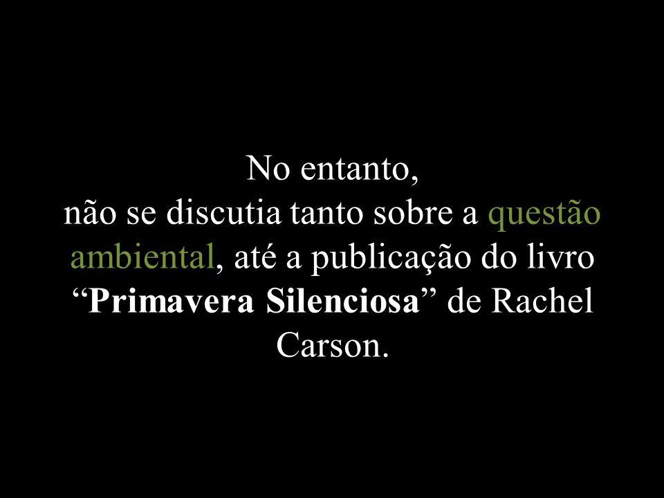 No entanto, não se discutia tanto sobre a questão ambiental, até a publicação do livro Primavera Silenciosa de Rachel Carson.