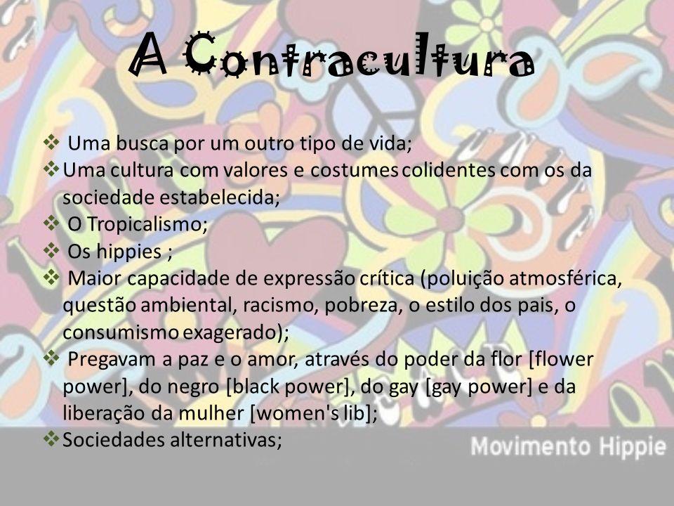 A Contracultura Uma busca por um outro tipo de vida;