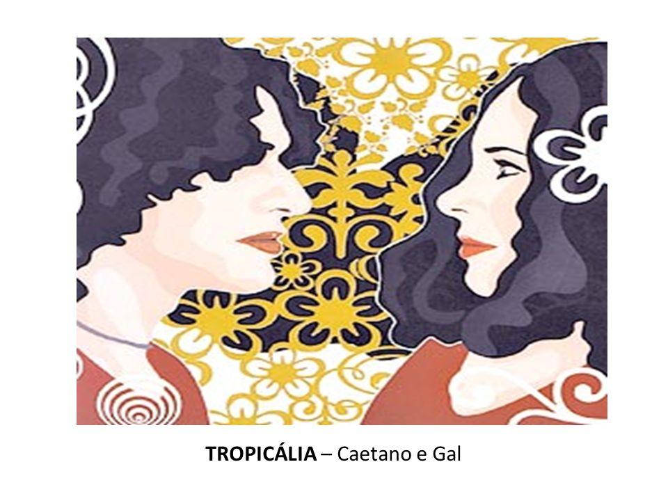 TROPICÁLIA – Caetano e Gal
