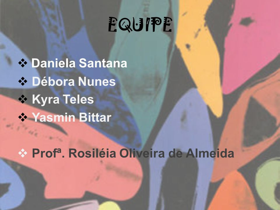 EQUIPE Daniela Santana Débora Nunes Kyra Teles Yasmin Bittar