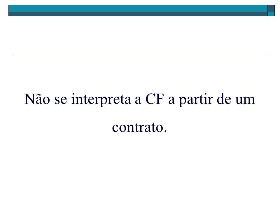 Não se interpreta a CF a partir de um contrato.