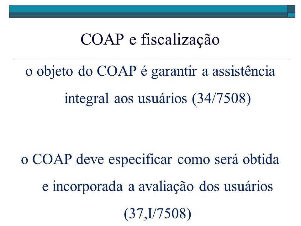 COAP e fiscalização o objeto do COAP é garantir a assistência integral aos usuários (34/7508)