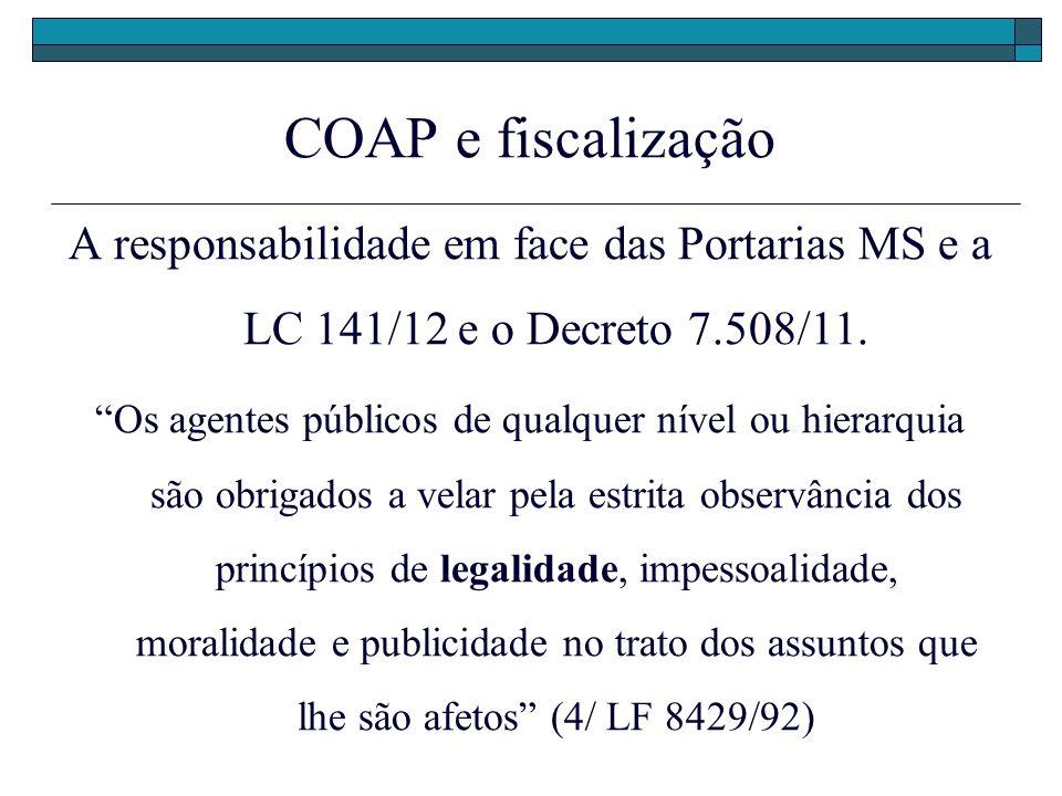 COAP e fiscalização A responsabilidade em face das Portarias MS e a LC 141/12 e o Decreto 7.508/11.