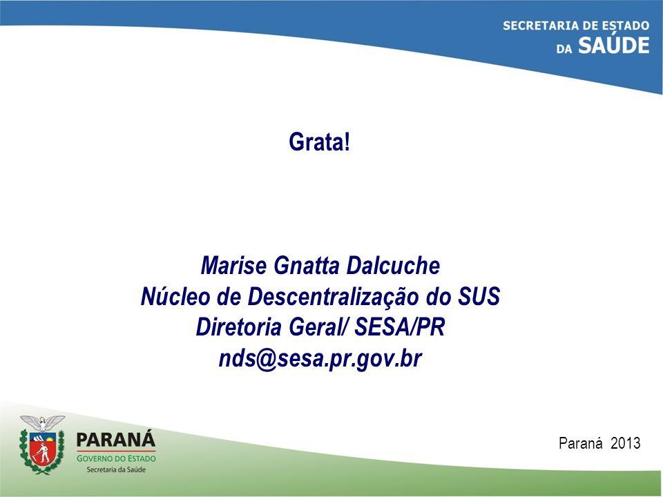 Grata! Marise Gnatta Dalcuche Núcleo de Descentralização do SUS Diretoria Geral/ SESA/PR nds@sesa.pr.gov.br