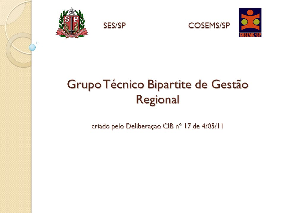 SES/SP COSEMS/SP Grupo Técnico Bipartite de Gestão Regional criado pelo Deliberaçao CIB nº 17 de 4/05/11.