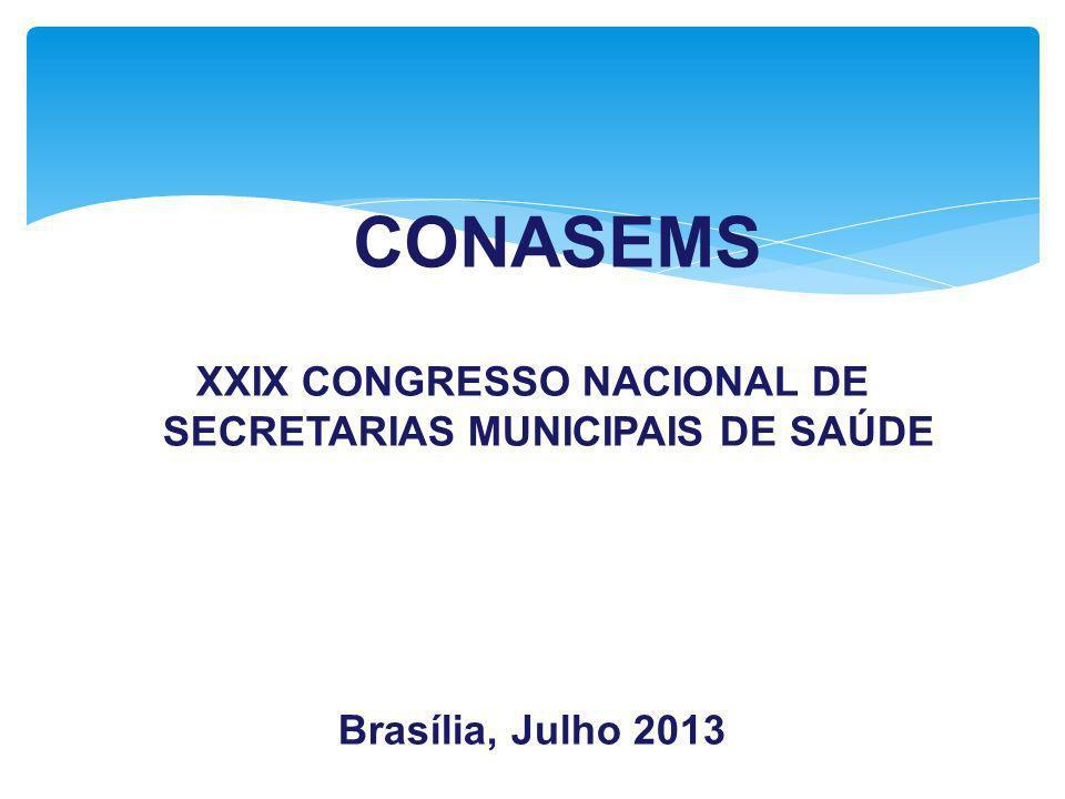 CONASEMS XXIX CONGRESSO NACIONAL DE SECRETARIAS MUNICIPAIS DE SAÚDE Brasília, Julho 2013