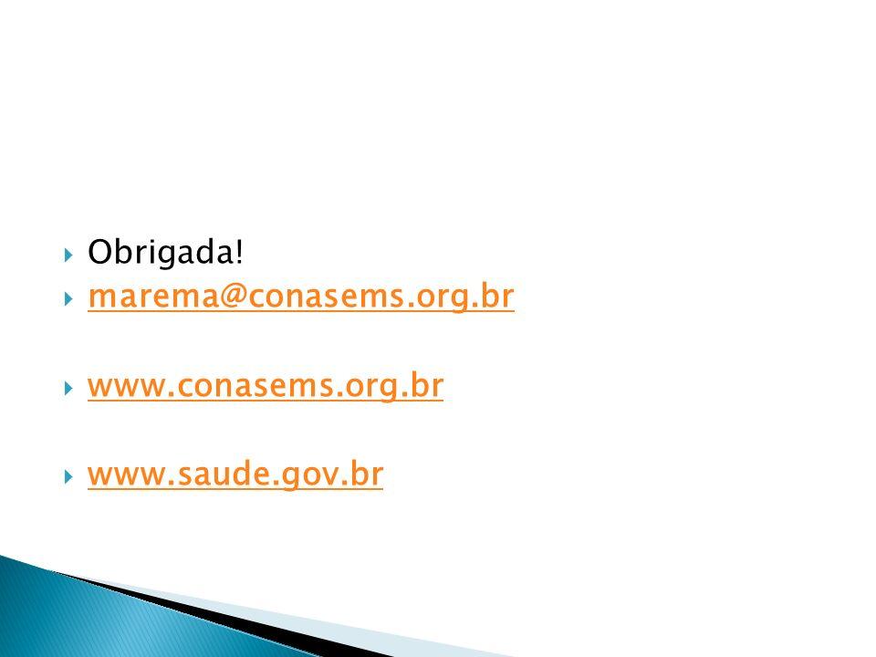 Obrigada! marema@conasems.org.br www.conasems.org.br www.saude.gov.br