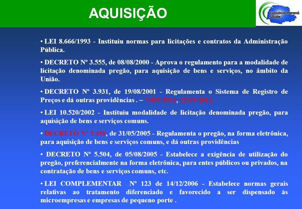 AQUISIÇÃO LEI 8.666/1993 - Instituiu normas para licitações e contratos da Administração Pública.