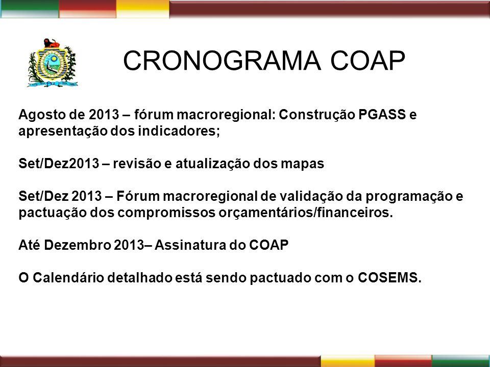CRONOGRAMA COAP Agosto de 2013 – fórum macroregional: Construção PGASS e apresentação dos indicadores;