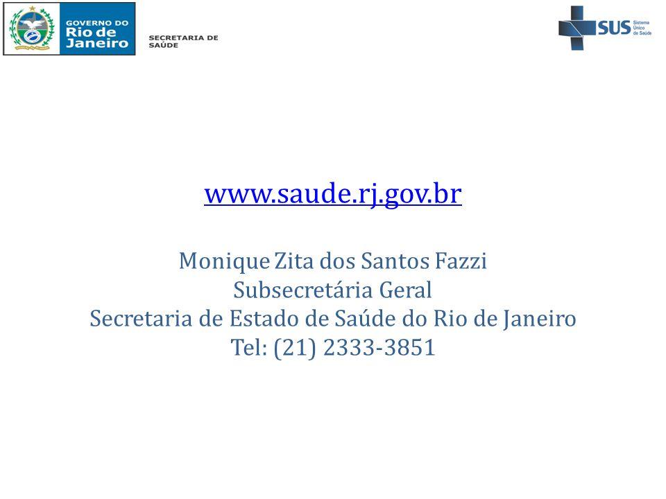 www.saude.rj.gov.br Monique Zita dos Santos Fazzi Subsecretária Geral