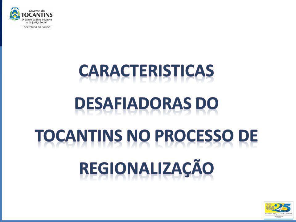 CARACTERISTICAS DESAFIADORAS DO TOCANTINS NO PROCESSO DE REGIONALIZAÇÃO