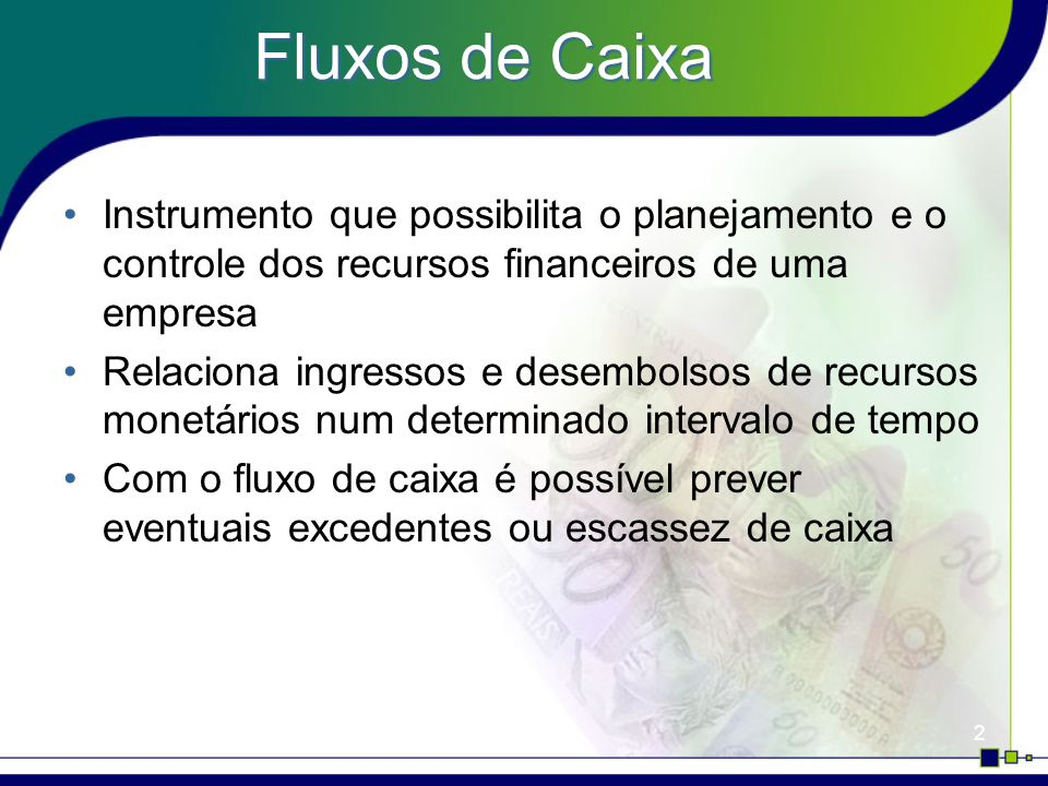 Fluxos de Caixa Instrumento que possibilita o planejamento e o controle dos recursos financeiros de uma empresa.