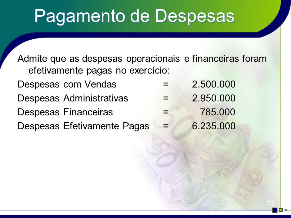 Pagamento de Despesas Admite que as despesas operacionais e financeiras foram efetivamente pagas no exercício: