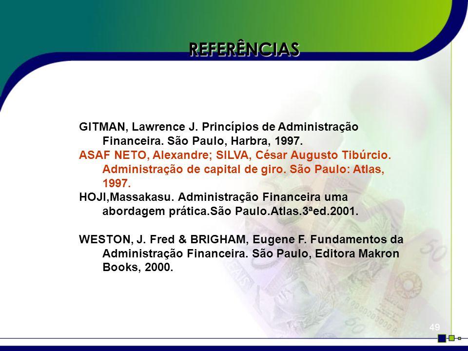 REFERÊNCIAS GITMAN, Lawrence J. Princípios de Administração Financeira. São Paulo, Harbra, 1997.