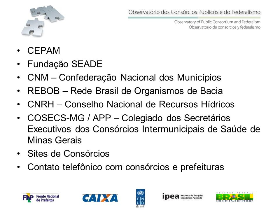 CEPAM Fundação SEADE. CNM – Confederação Nacional dos Municípios. REBOB – Rede Brasil de Organismos de Bacia.