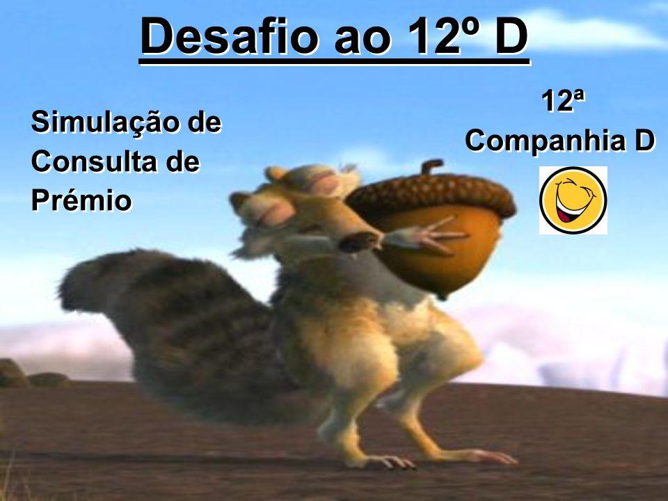 Desafio ao 12º D 12ª Companhia D Simulação de Consulta de Prémio