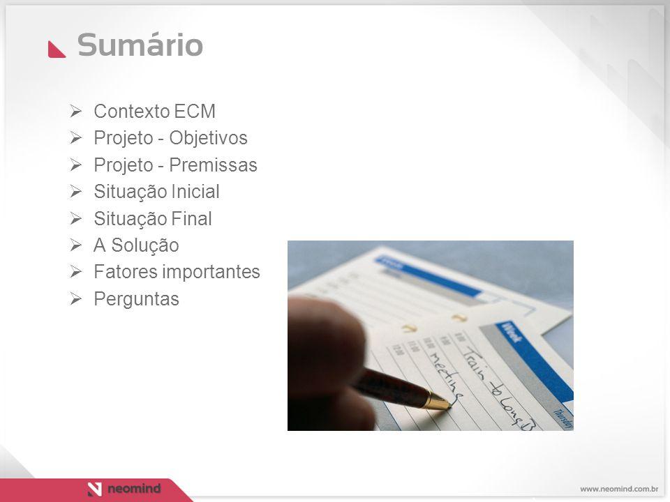 Sumário Contexto ECM Projeto - Objetivos Projeto - Premissas