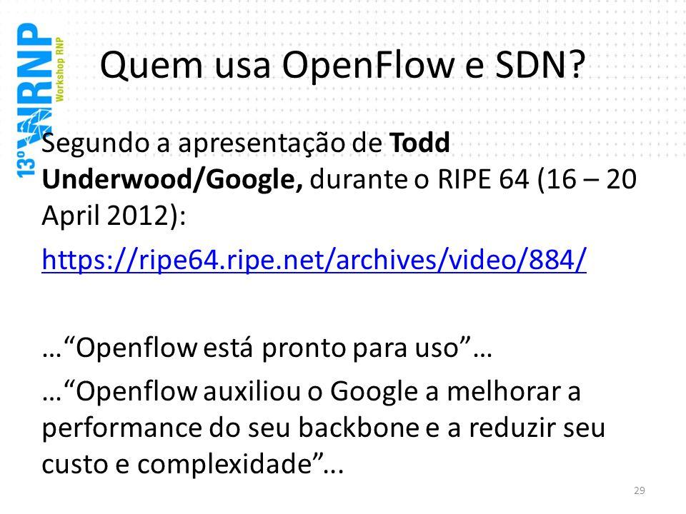 Quem usa OpenFlow e SDN Segundo a apresentação de Todd Underwood/Google, durante o RIPE 64 (16 – 20 April 2012):
