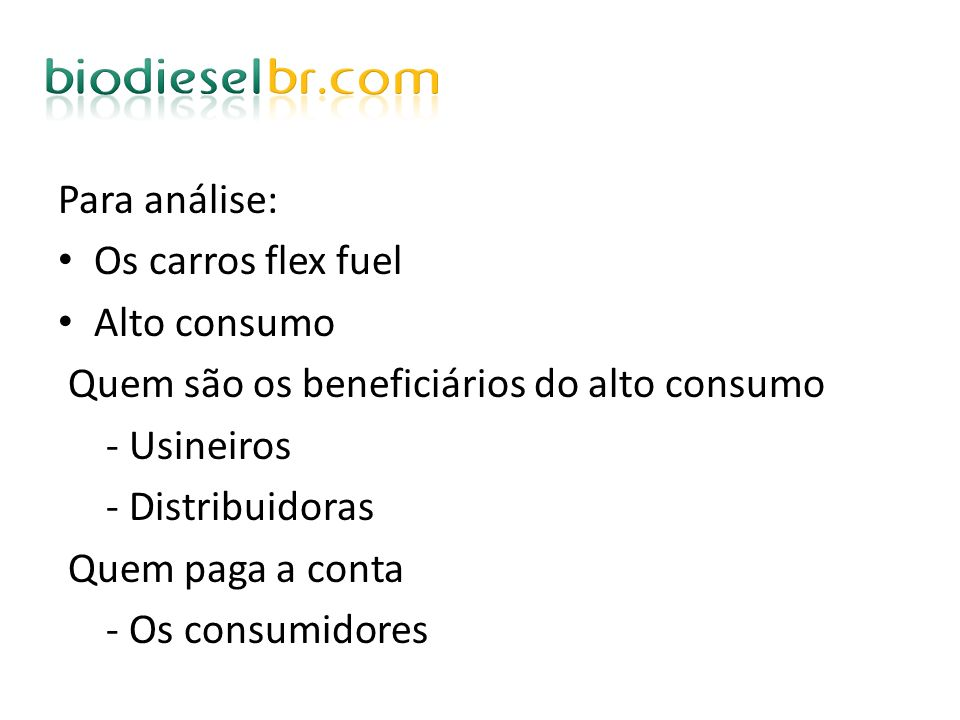 Para análise: Os carros flex fuel. Alto consumo. Quem são os beneficiários do alto consumo. - Usineiros.