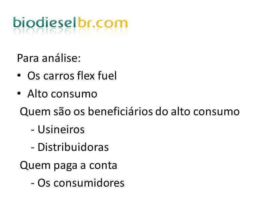 Para análise:Os carros flex fuel. Alto consumo. Quem são os beneficiários do alto consumo. - Usineiros.