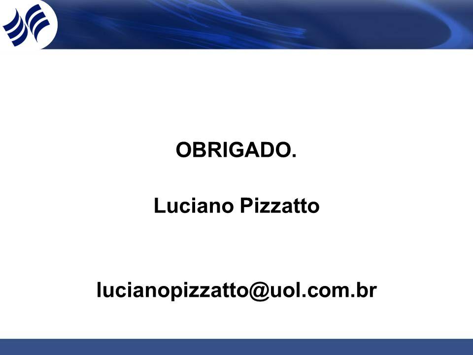 OBRIGADO. Luciano Pizzatto lucianopizzatto@uol.com.br