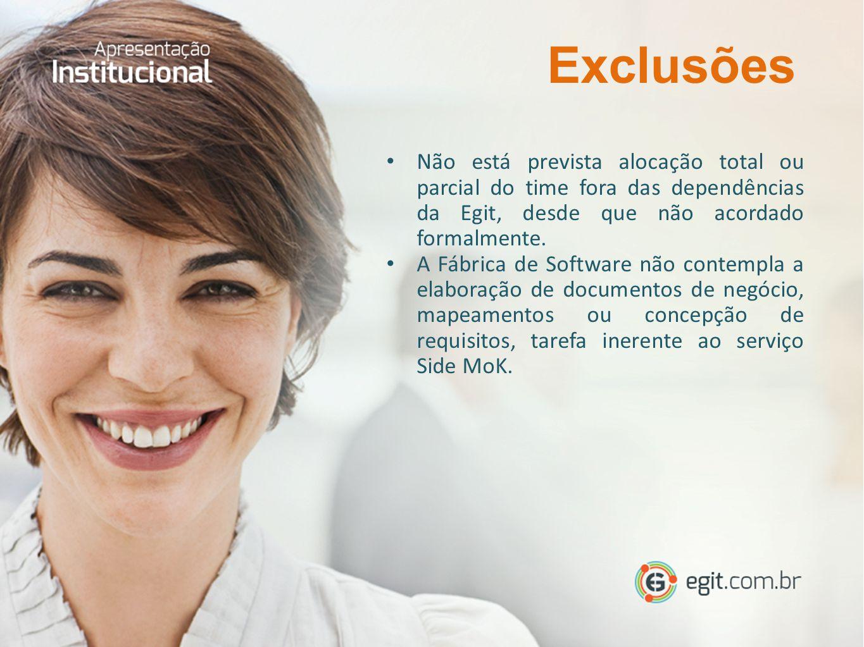 Exclusões Não está prevista alocação total ou parcial do time fora das dependências da Egit, desde que não acordado formalmente.