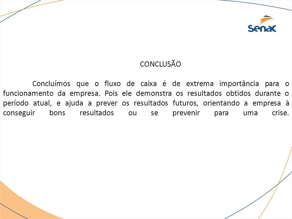 CONCLUSÃO Concluímos que o fluxo de caixa é de extrema importância para o funcionamento da empresa.
