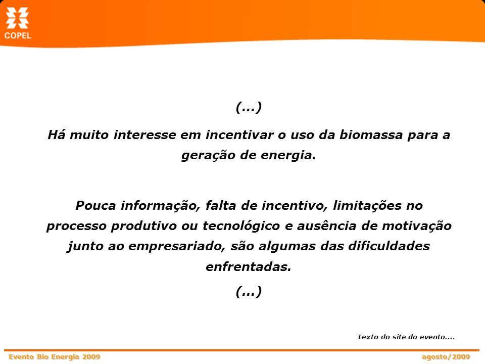 (...) Há muito interesse em incentivar o uso da biomassa para a geração de energia.