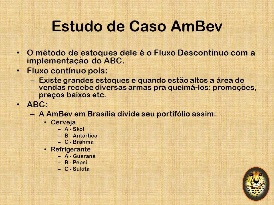 Estudo de Caso AmBev O método de estoques dele é o Fluxo Descontínuo com a implementação do ABC. Fluxo contínuo pois: