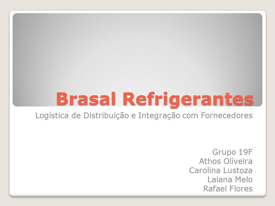 Brasal Refrigerantes Logística de Distribuição e Integração com Fornecedores. Grupo 19F. Athos Oliveira.