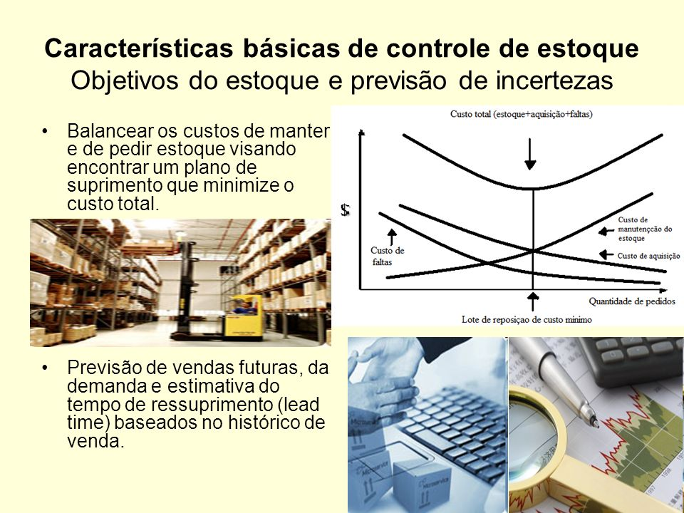 Características básicas de controle de estoque Objetivos do estoque e previsão de incertezas