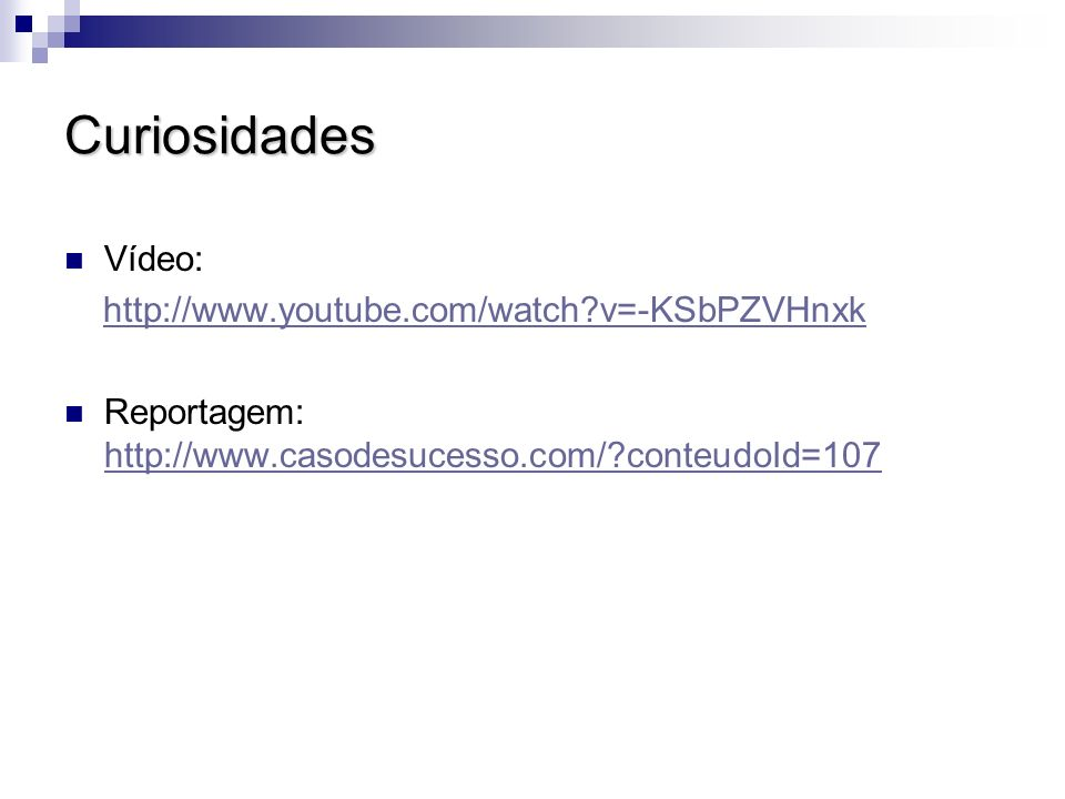 Curiosidades Vídeo: http://www.youtube.com/watch v=-KSbPZVHnxk