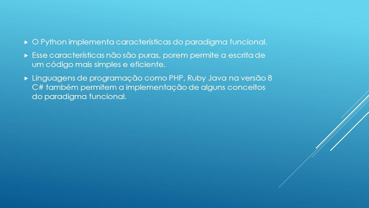 O Python implementa características do paradigma funcional.