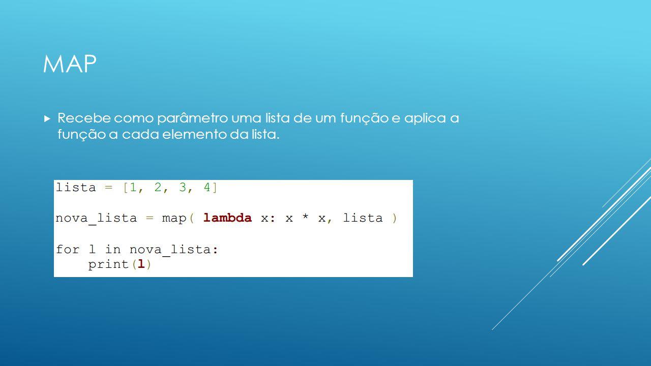 MAP Recebe como parâmetro uma lista de um função e aplica a função a cada elemento da lista.