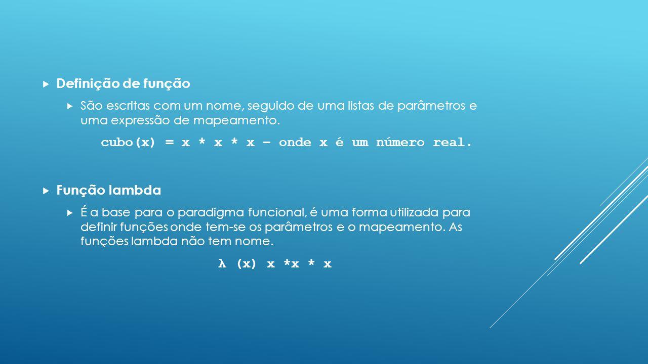 cubo(x) = x * x * x – onde x é um número real.