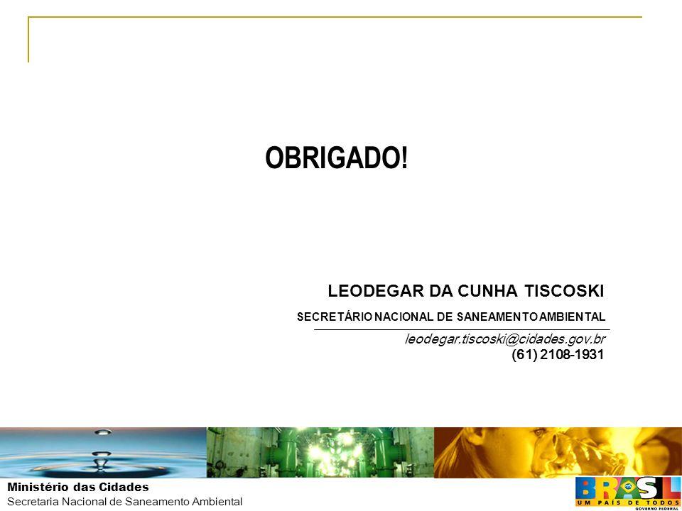 OBRIGADO! LEODEGAR DA CUNHA TISCOSKI leodegar.tiscoski@cidades.gov.br