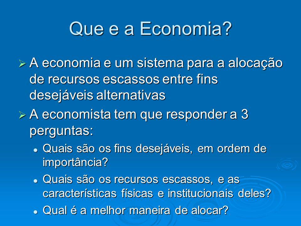 Que e a Economia A economia e um sistema para a alocação de recursos escassos entre fins desejáveis alternativas.