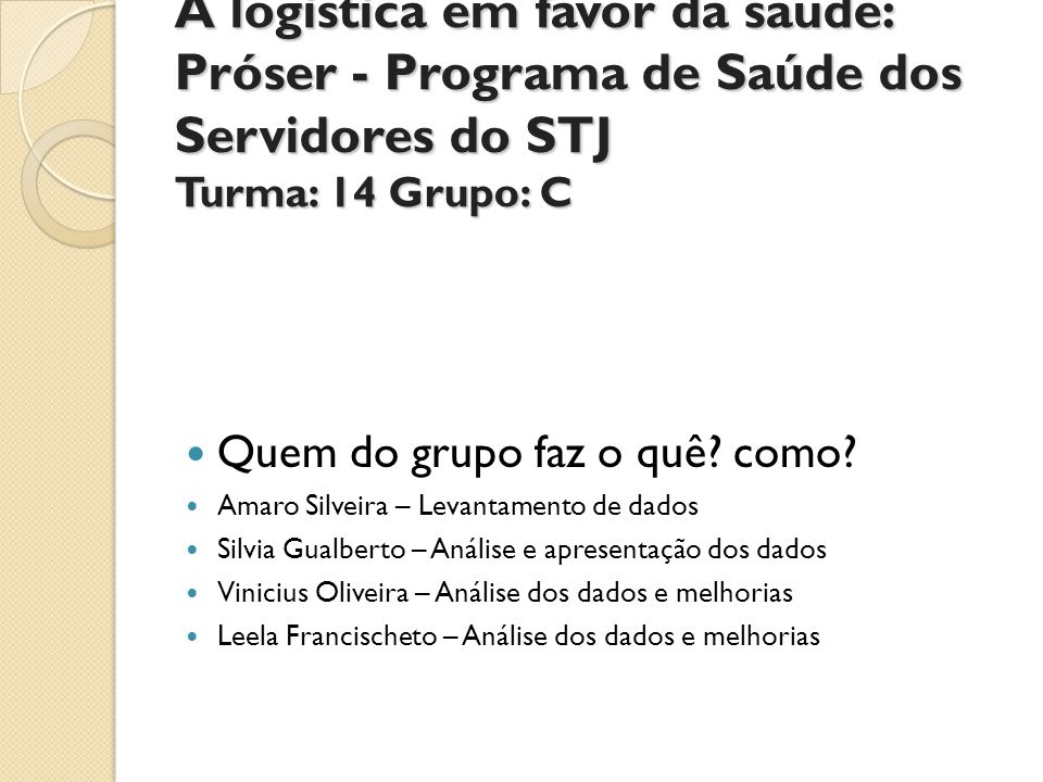 A logistica em favor da saude: Próser - Programa de Saúde dos Servidores do STJ Turma: 14 Grupo: C