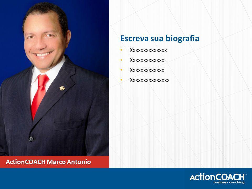 Escreva sua biografia ActionCOACH Marco Antonio Xxxxxxxxxxxxxx