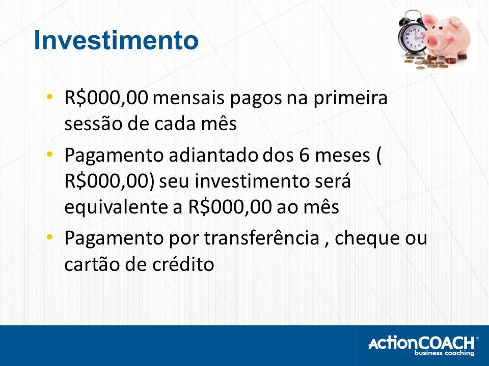 Investimento R$000,00 mensais pagos na primeira sessão de cada mês
