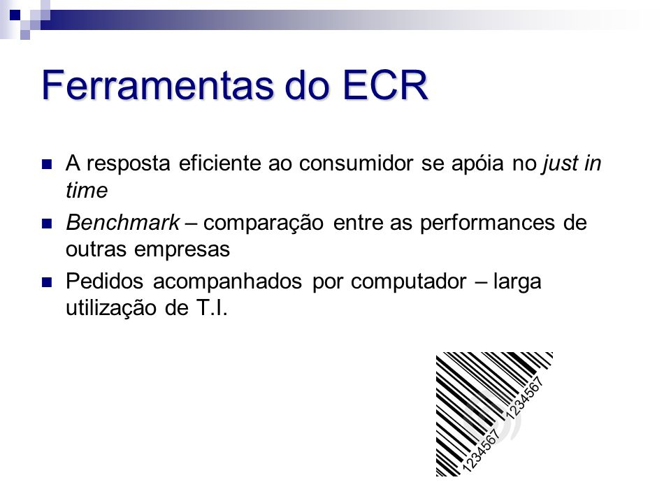Ferramentas do ECR A resposta eficiente ao consumidor se apóia no just in time. Benchmark – comparação entre as performances de outras empresas.