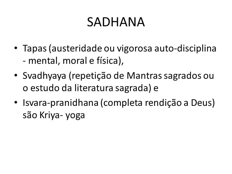 SADHANA Tapas (austeridade ou vigorosa auto-disciplina - mental, moral e física),