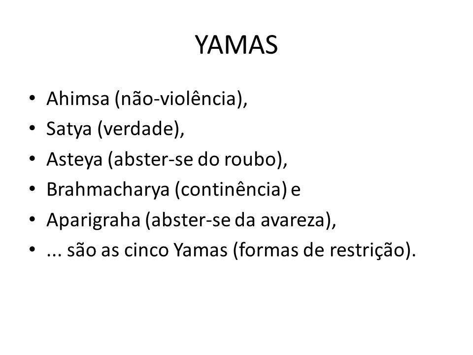 YAMAS Ahimsa (não-violência), Satya (verdade),