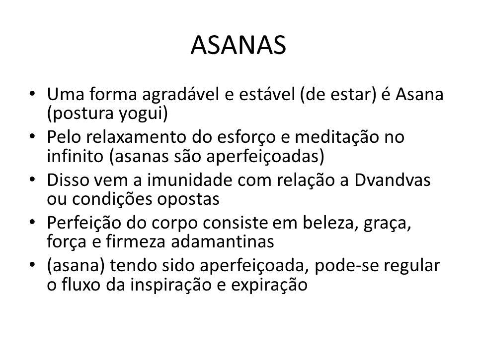 ASANAS Uma forma agradável e estável (de estar) é Asana (postura yogui)