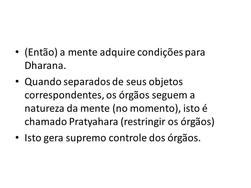 (Então) a mente adquire condições para Dharana.