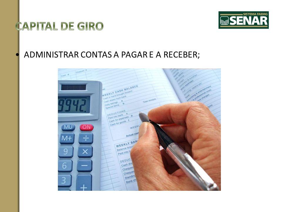 CAPITAL DE GIRO ADMINISTRAR CONTAS A PAGAR E A RECEBER;