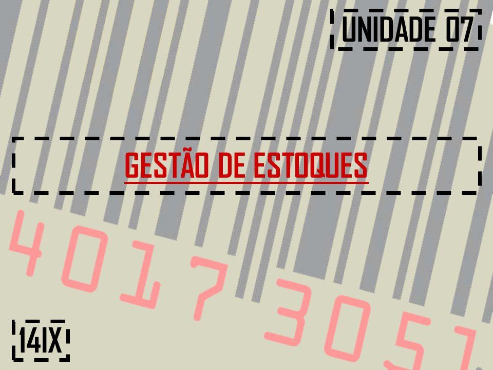 UNIDADE 07 GESTÃO DE ESTOQUES 14IX
