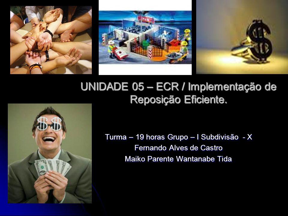 UNIDADE 05 – ECR / Implementação de Reposição Eficiente.