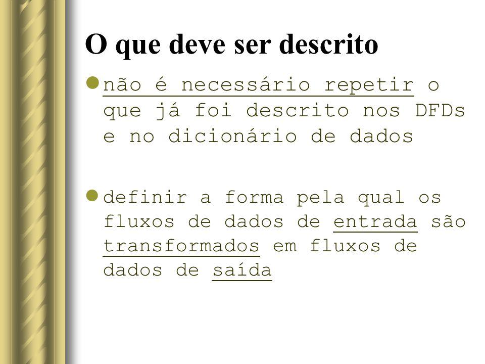 O que deve ser descrito não é necessário repetir o que já foi descrito nos DFDs e no dicionário de dados.