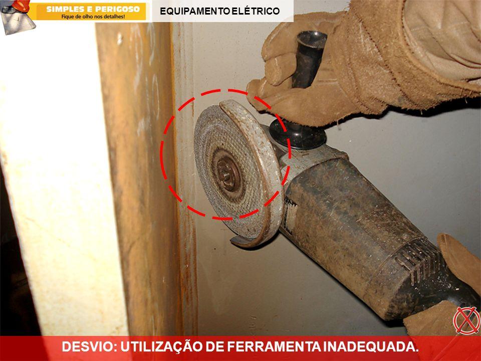 DESVIO: UTILIZAÇÃO DE FERRAMENTA INADEQUADA.